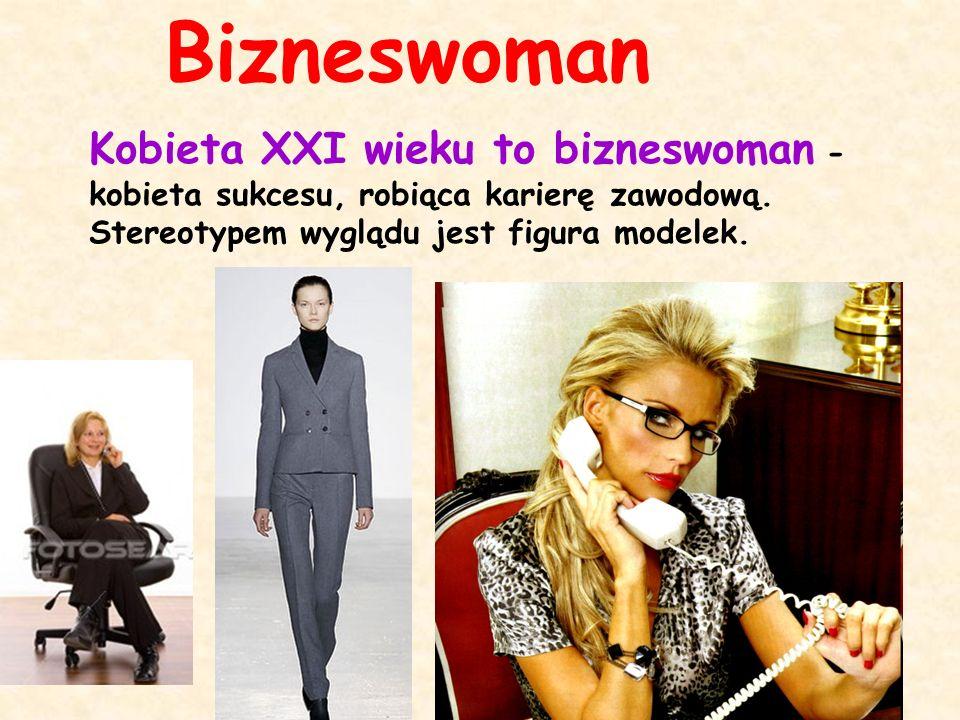 Bizneswoman Kobieta XXI wieku to bizneswoman - kobieta sukcesu, robiąca karierę zawodową. Stereotypem wyglądu jest figura modelek.