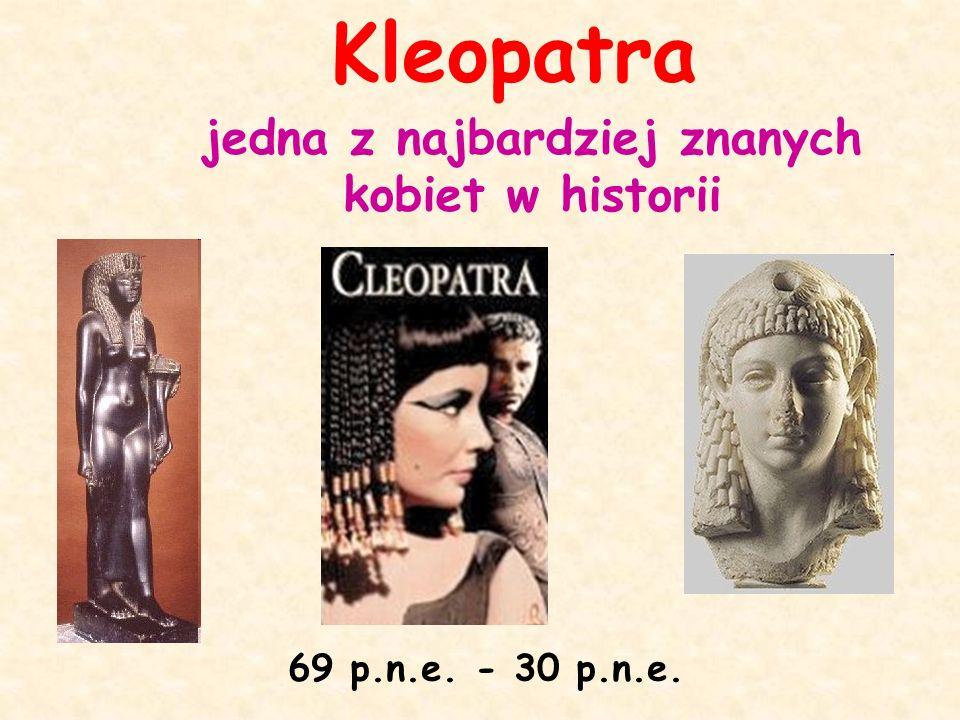 Kleopatra jedna z najbardziej znanych kobiet w historii 69 p.n.e. - 30 p.n.e.