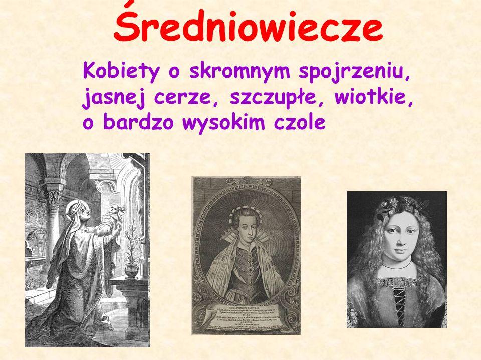 Kobiety o skromnym spojrzeniu, jasnej cerze, szczupłe, wiotkie, o bardzo wysokim czole Średniowiecze