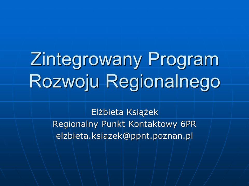 Zintegrowany Program Rozwoju Regionalnego Elżbieta Książek Regionalny Punkt Kontaktowy 6PR elzbieta.ksiazek@ppnt.poznan.pl
