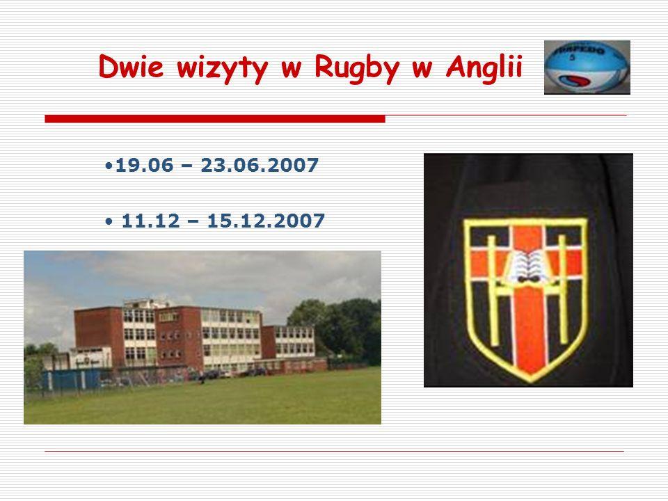 Dwie wizyty w Rugby w Anglii 19.06 – 23.06.2007 11.12 – 15.12.2007