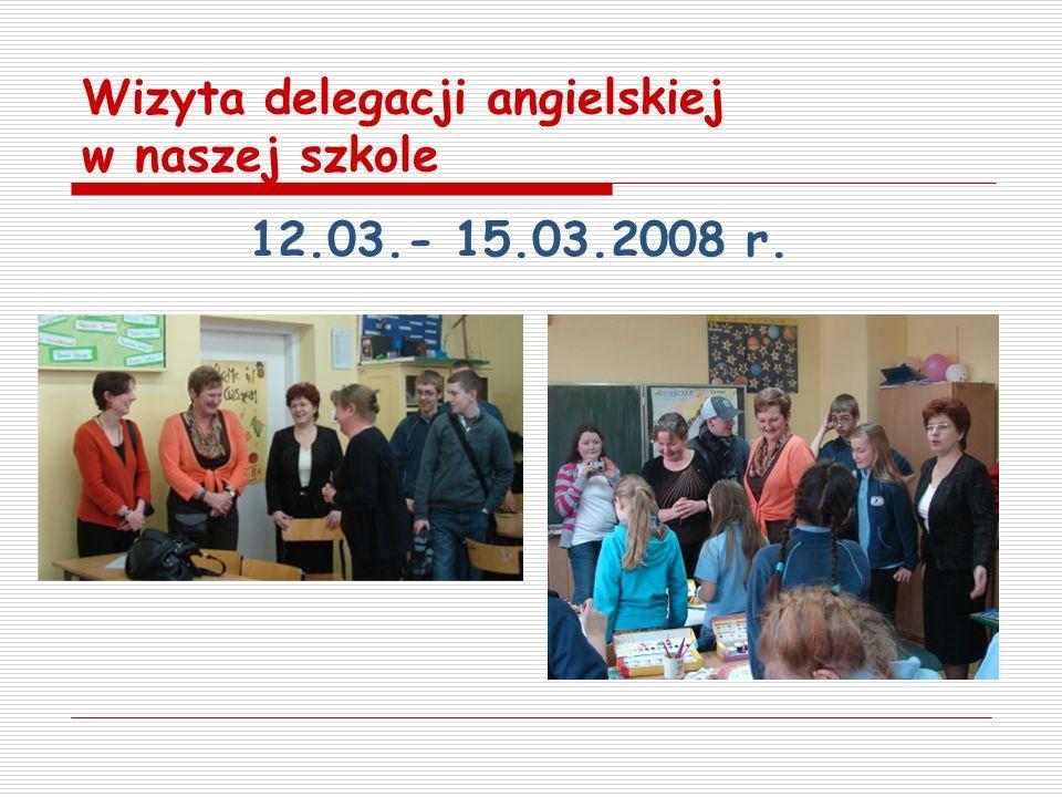 Wizyta delegacji angielskiej w naszej szkole 12.03.- 15.03.2008 r.