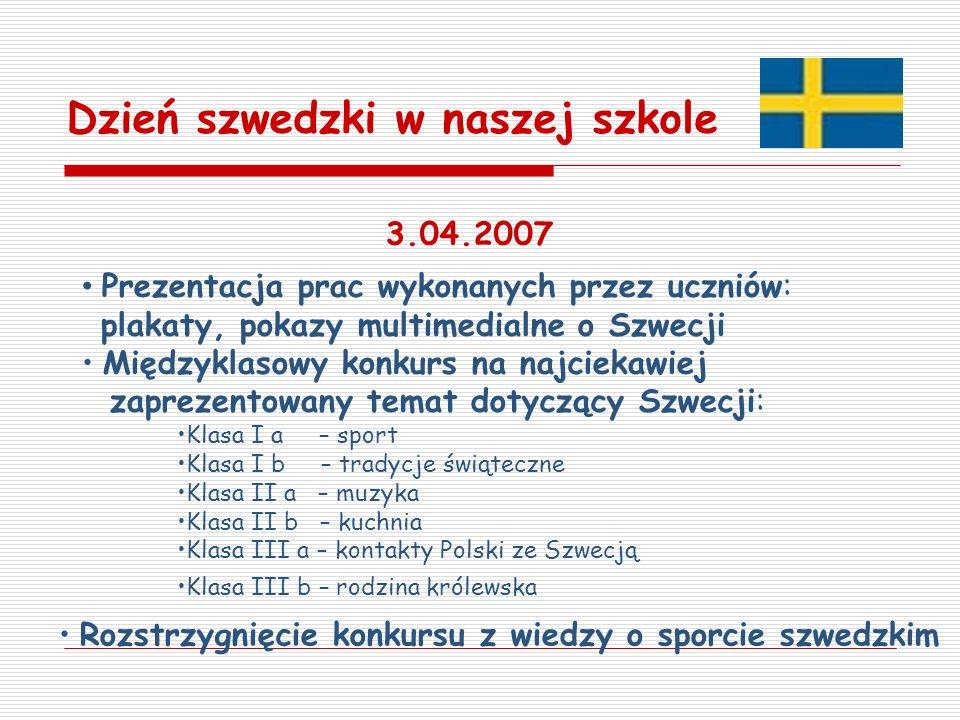 3.04.2007 Prezentacja prac wykonanych przez uczniów: plakaty, pokazy multimedialne o Szwecji Międzyklasowy konkurs na najciekawiej zaprezentowany tema