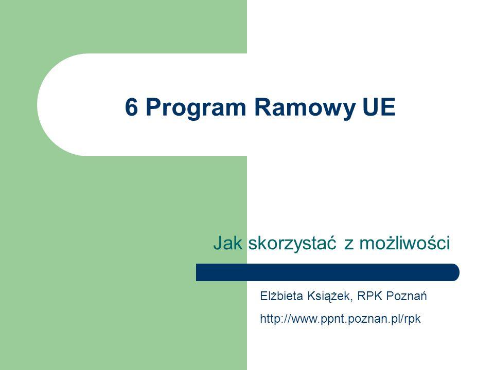 6 Program Ramowy UE Jak skorzystać z możliwości Elżbieta Książek, RPK Poznań http://www.ppnt.poznan.pl/rpk