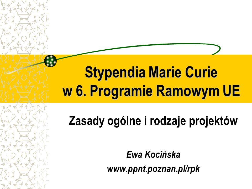 Stypendia Marie Curie w 6. Programie Ramowym UE Zasady ogólne i rodzaje projektów Ewa Kocińska www.ppnt.poznan.pl/rpk