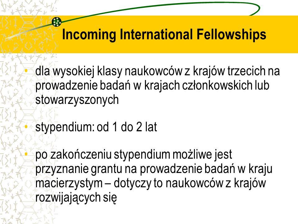 dla wysokiej klasy naukowców z krajów trzecich na prowadzenie badań w krajach członkowskich lub stowarzyszonych stypendium: od 1 do 2 lat po zakończeniu stypendium możliwe jest przyznanie grantu na prowadzenie badań w kraju macierzystym – dotyczy to naukowców z krajów rozwijających się Incoming International Fellowships