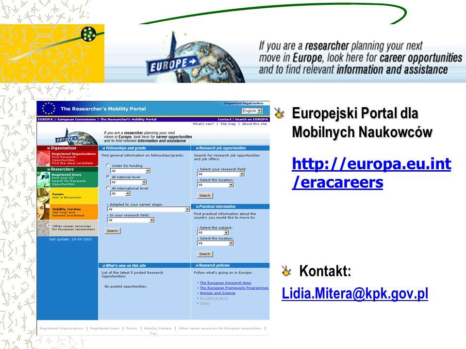 Europejski Portal dla Mobilnych Naukowców Europejski Portal dla Mobilnych Naukowców http://europa.eu.int /eracareers Kontakt: Lidia.Mitera@kpk.gov.pl