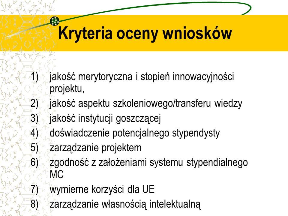 1)jakość merytoryczna i stopień innowacyjności projektu, 2)jakość aspektu szkoleniowego/transferu wiedzy 3)jakość instytucji goszczącej 4)doświadczenie potencjalnego stypendysty 5)zarządzanie projektem 6)zgodność z założeniami systemu stypendialnego MC 7)wymierne korzyści dla UE 8)zarządzanie własnością intelektualną Kryteria oceny wniosków