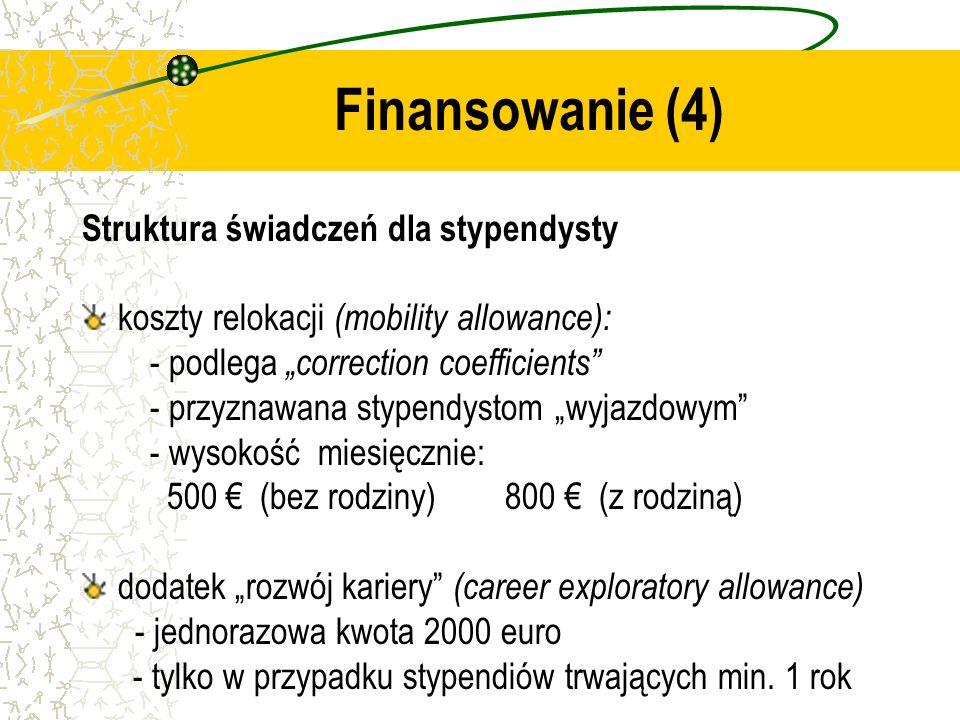 Finansowanie (4) Struktura świadczeń dla stypendysty koszty relokacji (mobility allowance): - podlega correction coefficients - przyznawana stypendyst