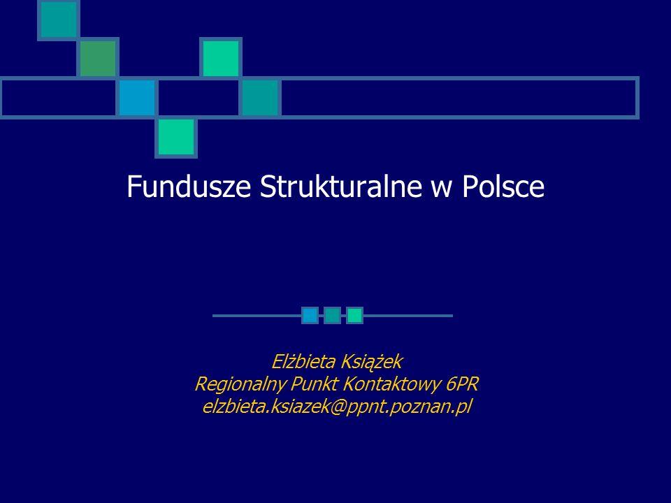 Fundusze Strukturalne w Polsce Elżbieta Książek Regionalny Punkt Kontaktowy 6PR elzbieta.ksiazek@ppnt.poznan.pl