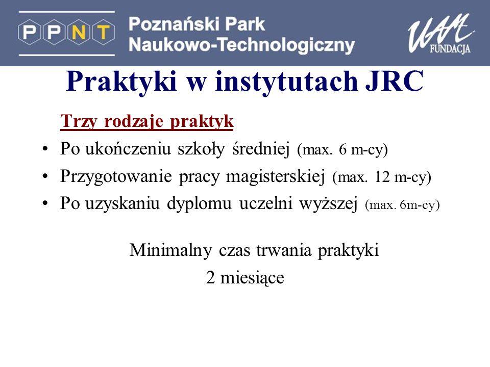 Praktyki w instytutach JRC Trzy rodzaje praktyk Po ukończeniu szkoły średniej (max. 6 m-cy) Przygotowanie pracy magisterskiej (max. 12 m-cy) Po uzyska