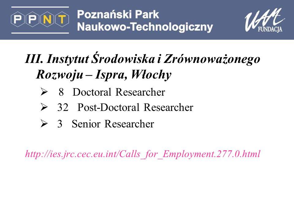 III. Instytut Środowiska i Zrównoważonego Rozwoju – Ispra, Włochy 8 Doctoral Researcher 32 Post-Doctoral Researcher 3 Senior Researcher http://ies.jrc