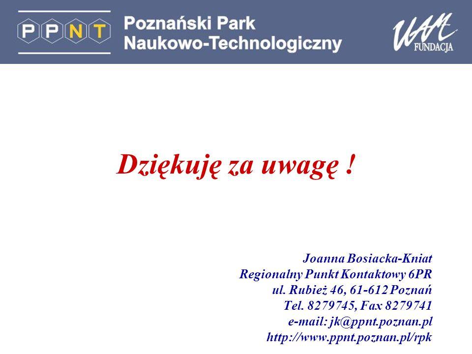 Dziękuję za uwagę ! Joanna Bosiacka-Kniat Regionalny Punkt Kontaktowy 6PR ul. Rubież 46, 61-612 Poznań Tel. 8279745, Fax 8279741 e-mail: jk@ppnt.pozna
