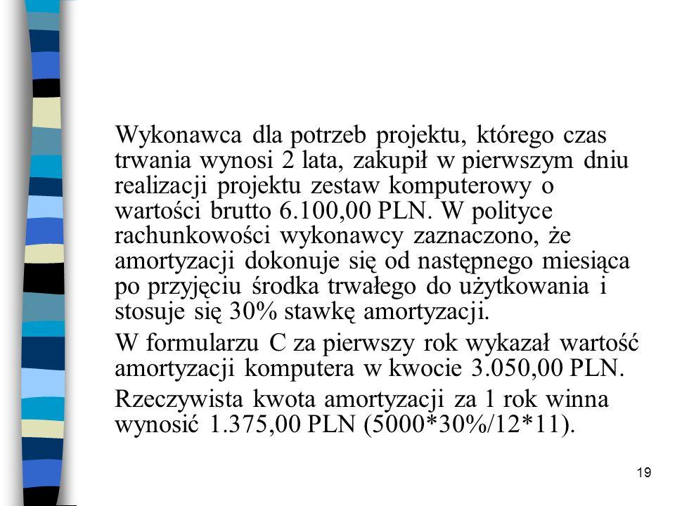 19 Wykonawca dla potrzeb projektu, którego czas trwania wynosi 2 lata, zakupił w pierwszym dniu realizacji projektu zestaw komputerowy o wartości brutto 6.100,00 PLN.