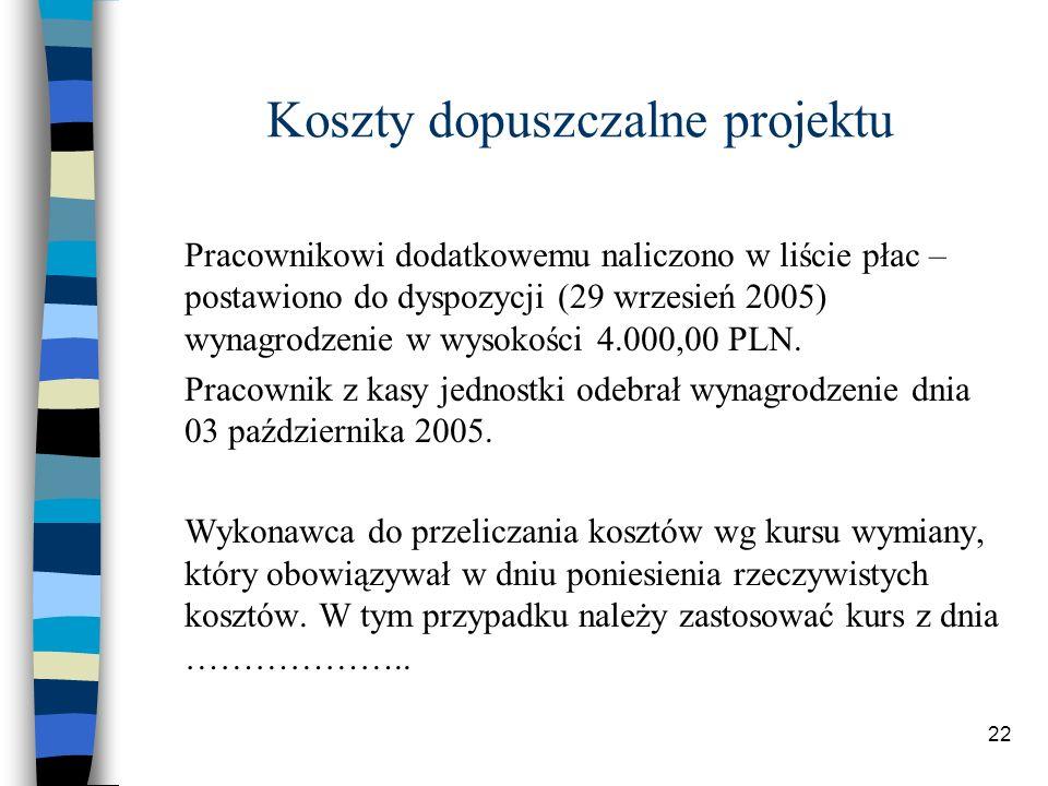 22 Koszty dopuszczalne projektu Pracownikowi dodatkowemu naliczono w liście płac – postawiono do dyspozycji (29 wrzesień 2005) wynagrodzenie w wysokości 4.000,00 PLN.