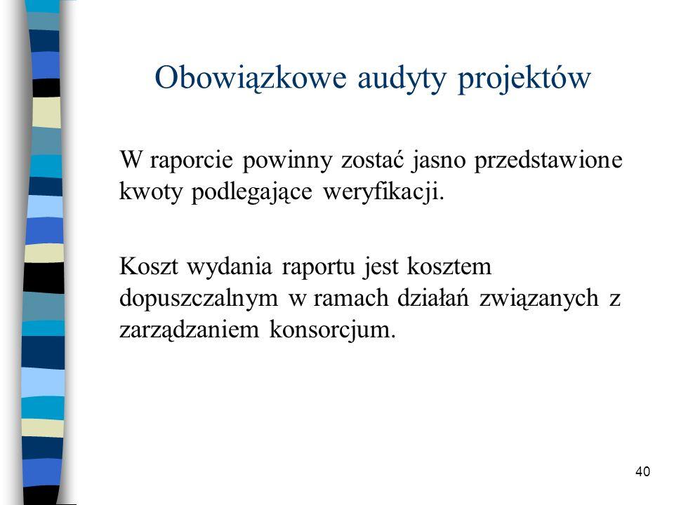 40 Obowiązkowe audyty projektów W raporcie powinny zostać jasno przedstawione kwoty podlegające weryfikacji.