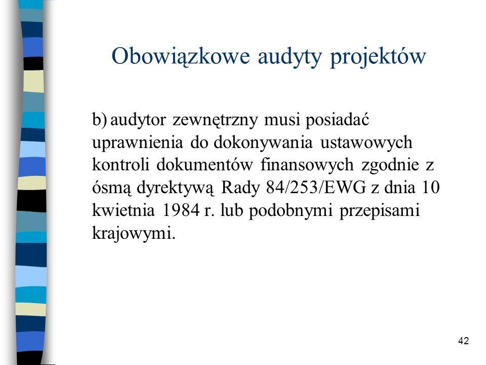 42 Obowiązkowe audyty projektów b)audytor zewnętrzny musi posiadać uprawnienia do dokonywania ustawowych kontroli dokumentów finansowych zgodnie z ósmą dyrektywą Rady 84/253/EWG z dnia 10 kwietnia 1984 r.