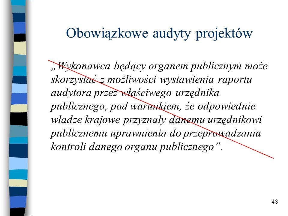 43 Obowiązkowe audyty projektów Wykonawca będący organem publicznym może skorzystać z możliwości wystawienia raportu audytora przez właściwego urzędnika publicznego, pod warunkiem, że odpowiednie władze krajowe przyznały danemu urzędnikowi publicznemu uprawnienia do przeprowadzania kontroli danego organu publicznego.
