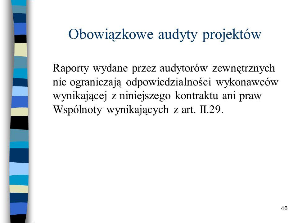 46 Obowiązkowe audyty projektów Raporty wydane przez audytorów zewnętrznych nie ograniczają odpowiedzialności wykonawców wynikającej z niniejszego kontraktu ani praw Wspólnoty wynikających z art.