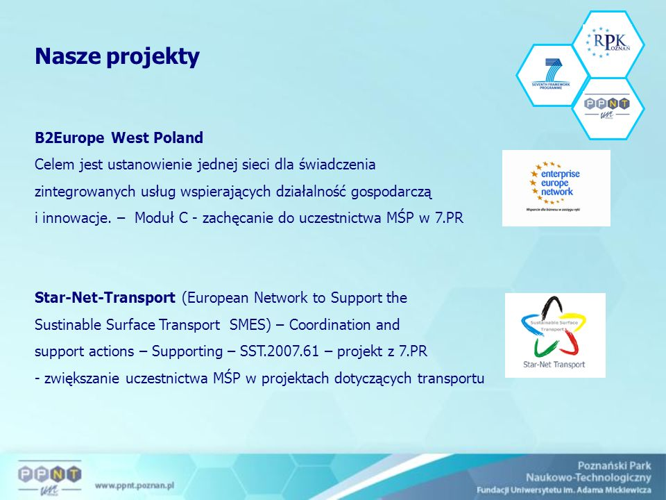 Nasze projekty B2Europe West Poland Celem jest ustanowienie jednej sieci dla świadczenia zintegrowanych usług wspierających działalność gospodarczą i innowacje.