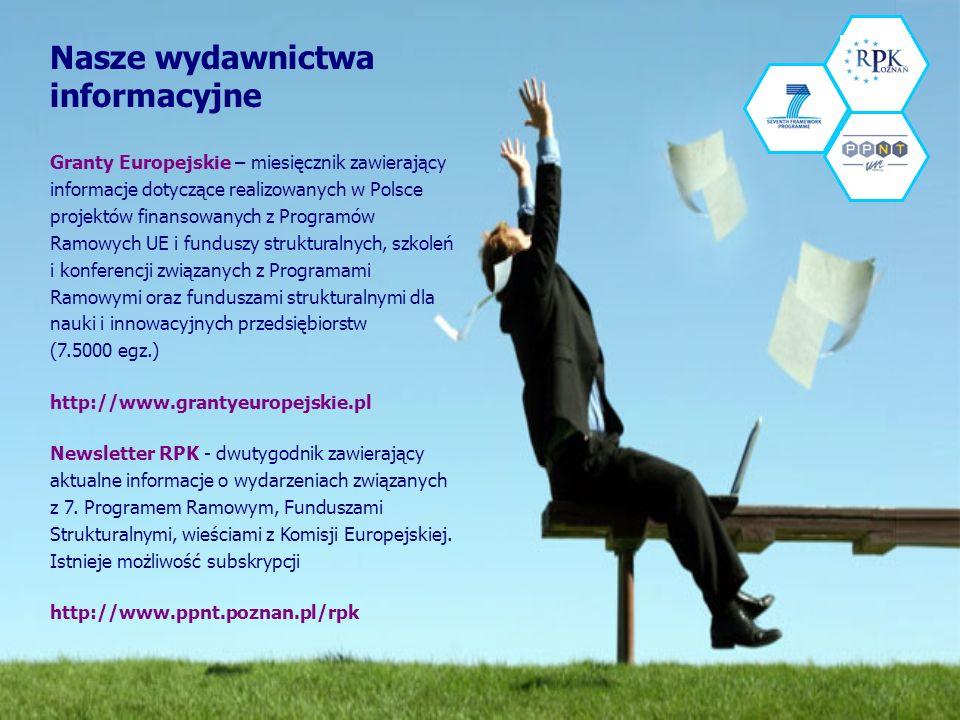 Nasze wydawnictwa informacyjne Granty Europejskie – miesięcznik zawierający informacje dotyczące realizowanych w Polsce projektów finansowanych z Programów Ramowych UE i funduszy strukturalnych, szkoleń i konferencji związanych z Programami Ramowymi oraz funduszami strukturalnymi dla nauki i innowacyjnych przedsiębiorstw (7.5000 egz.) http://www.grantyeuropejskie.pl Newsletter RPK - dwutygodnik zawierający aktualne informacje o wydarzeniach związanych z 7.