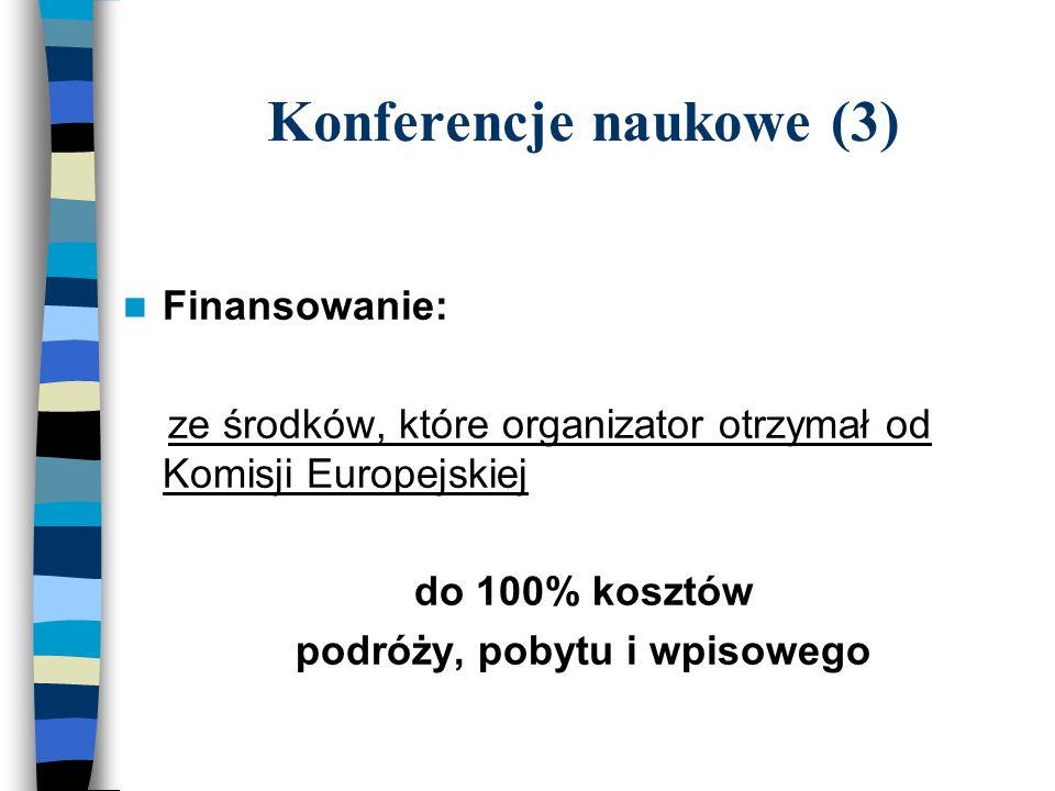 Konferencje naukowe (3) Finansowanie: ze środków, które organizator otrzymał od Komisji Europejskiej do 100% kosztów podróży, pobytu i wpisowego