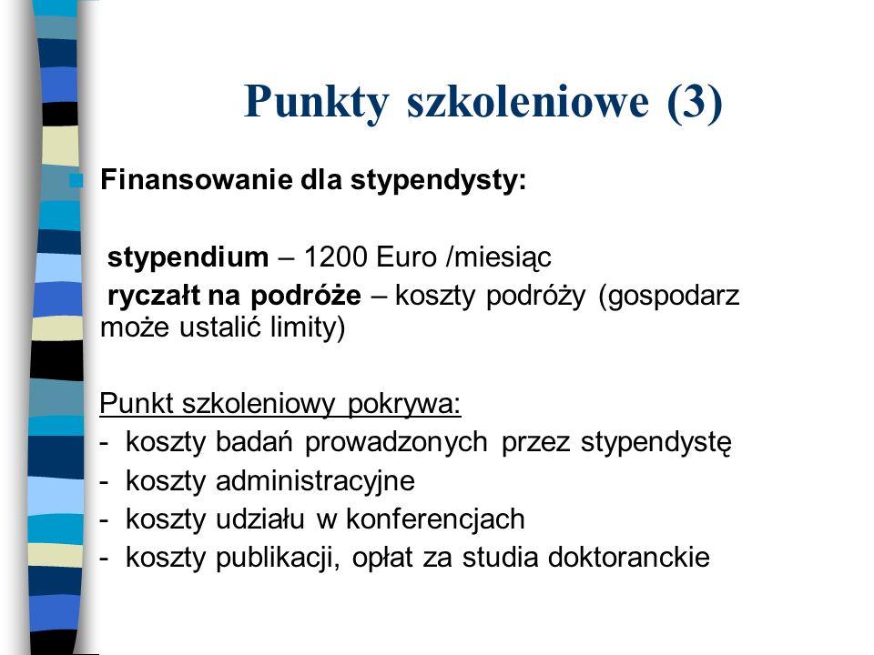 Punkty szkoleniowe (3) Finansowanie dla stypendysty: stypendium – 1200 Euro /miesiąc ryczałt na podróże – koszty podróży (gospodarz może ustalić limity) Punkt szkoleniowy pokrywa: - koszty badań prowadzonych przez stypendystę - koszty administracyjne - koszty udziału w konferencjach - koszty publikacji, opłat za studia doktoranckie