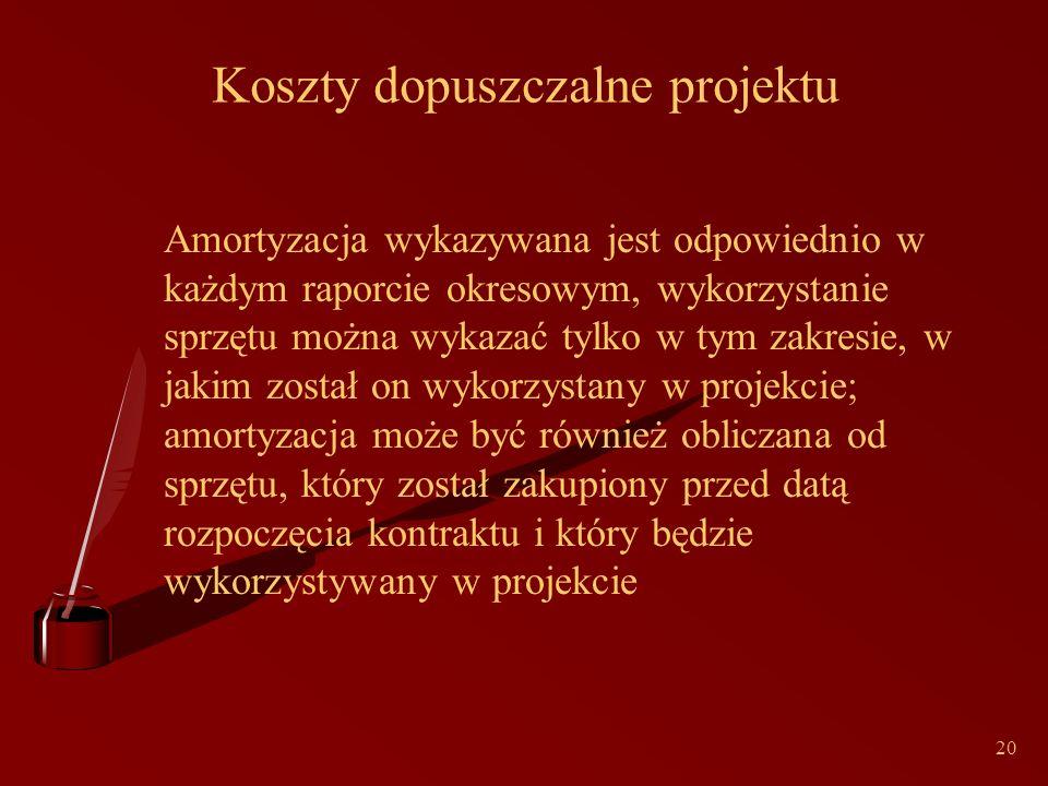20 Koszty dopuszczalne projektu Amortyzacja wykazywana jest odpowiednio w każdym raporcie okresowym, wykorzystanie sprzętu można wykazać tylko w tym zakresie, w jakim został on wykorzystany w projekcie; amortyzacja może być również obliczana od sprzętu, który został zakupiony przed datą rozpoczęcia kontraktu i który będzie wykorzystywany w projekcie