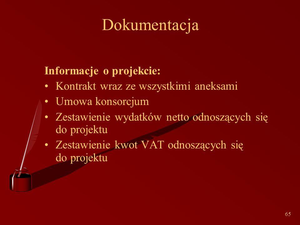 65 Dokumentacja Informacje o projekcie: Kontrakt wraz ze wszystkimi aneksami Umowa konsorcjum Zestawienie wydatków netto odnoszących się do projektu Zestawienie kwot VAT odnoszących się do projektu