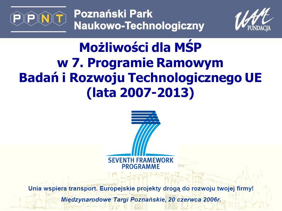 Możliwości dla MŚP w 7. Programie Ramowym Badań i Rozwoju Technologicznego UE (lata 2007-2013) Unia wspiera transport. Europejskie projekty drogą do r