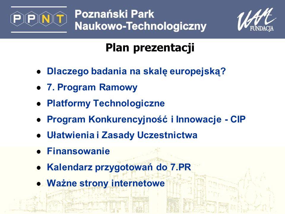 Plan prezentacji l Dlaczego badania na skalę europejską? l 7. Program Ramowy l Platformy Technologiczne l Program Konkurencyjność i Innowacje - CIP l