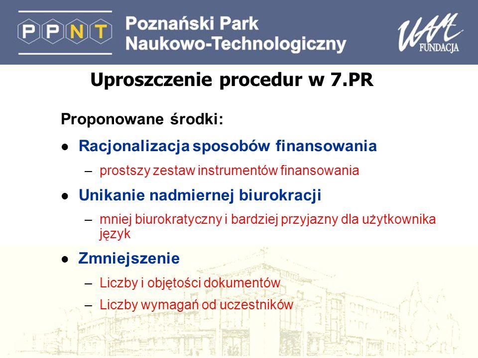 Uproszczenie procedur w 7.PR Proponowane środki: l Racjonalizacja sposobów finansowania –prostszy zestaw instrumentów finansowania l Unikanie nadmiern
