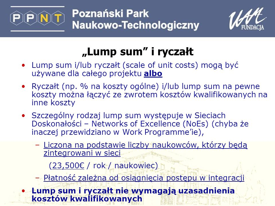 Lump sum i ryczałt Lump sum i/lub ryczałt (scale of unit costs) mogą być używane dla całego projektu albo Ryczałt (np. % na koszty ogólne) i/lub lump