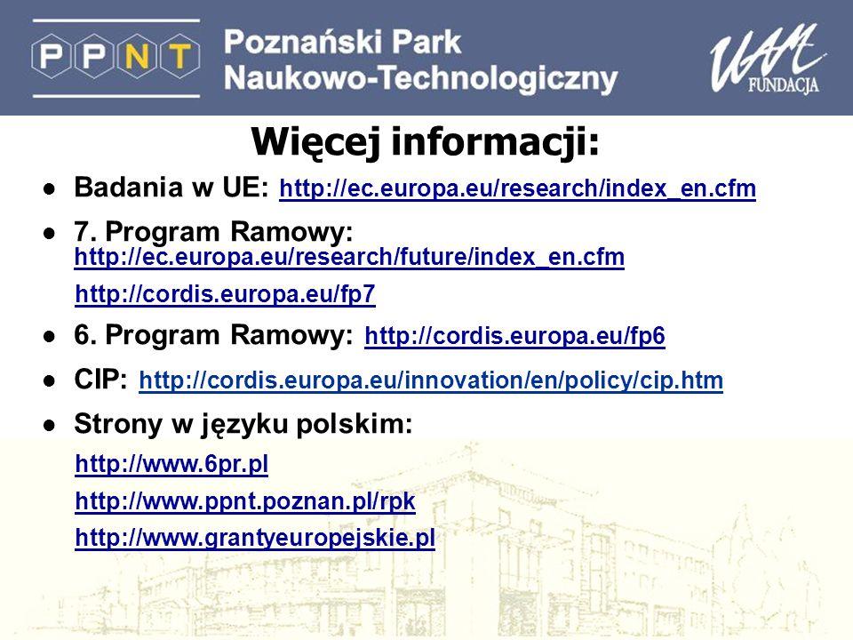 Więcej informacji: l Badania w UE: http://ec.europa.eu/research/index_en.cfm l 7. Program Ramowy: http://ec.europa.eu/research/future/index_en.cfm htt