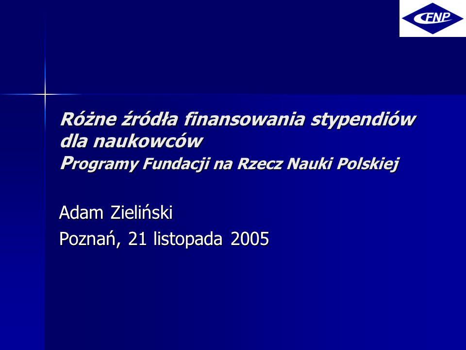 Różne źródła finansowania stypendiów dla naukowców P rogramy Fundacji na Rzecz Nauki Polskiej Adam Zieliński Poznań, 21 listopada 2005
