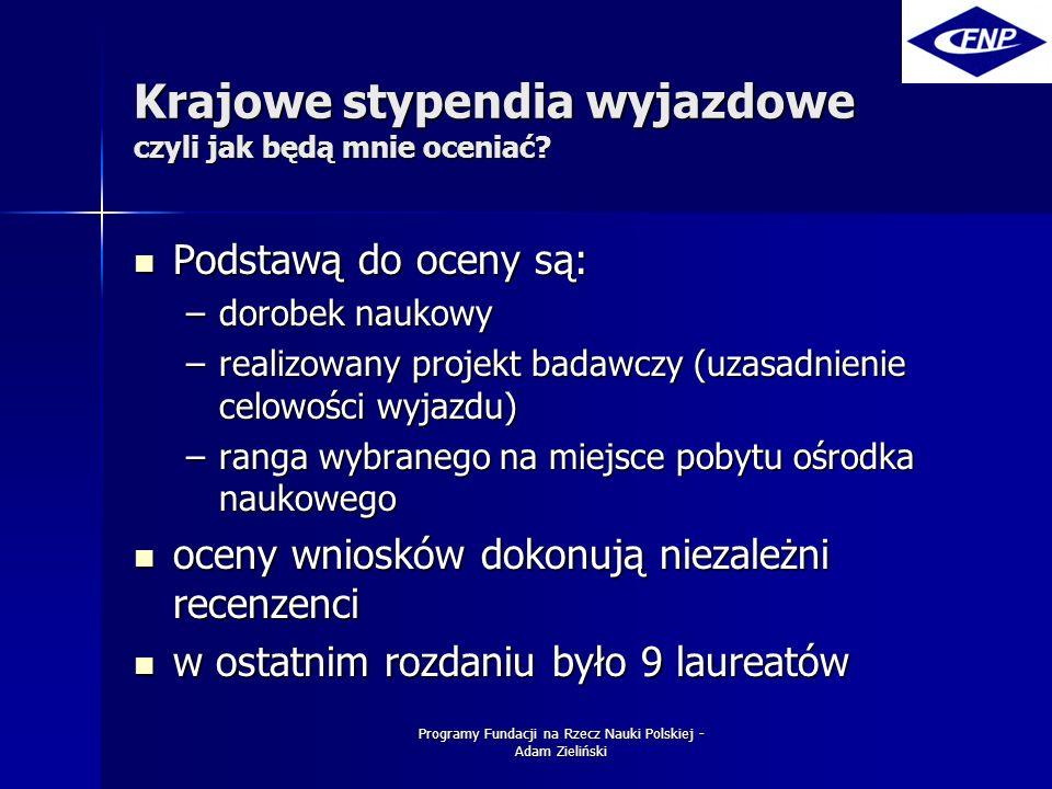 Programy Fundacji na Rzecz Nauki Polskiej - Adam Zieliński Krajowe stypendia wyjazdowe czyli jak będą mnie oceniać.