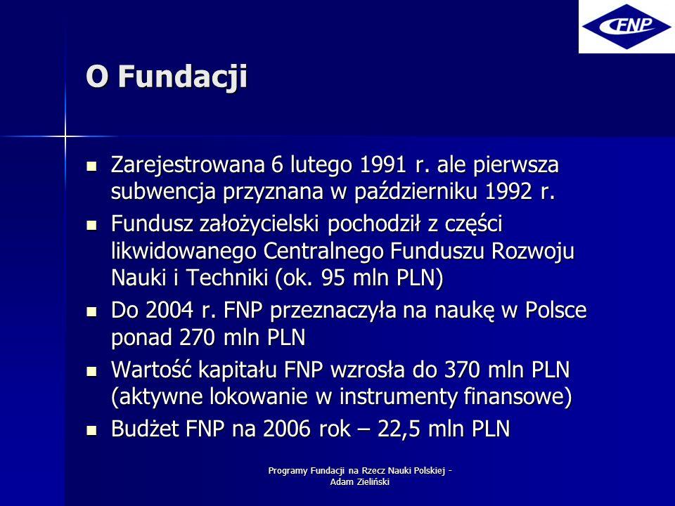 Programy Fundacji na Rzecz Nauki Polskiej - Adam Zieliński O Fundacji Zarejestrowana 6 lutego 1991 r.