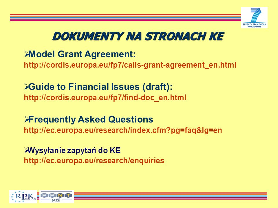 DOKUMENTY NA STRONACH KE Model Grant Agreement: http://cordis.europa.eu/fp7/calls-grant-agreement_en.html Guide to Financial Issues (draft): http://co