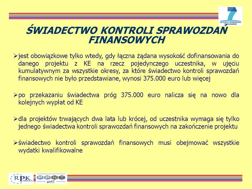 ŚWIADECTWO KONTROLI SPRAWOZDAŃ FINANSOWYCH jest obowiązkowe tylko wtedy, gdy łączna żądana wysokość dofinansowania do danego projektu z KE na rzecz pojedynczego uczestnika, w ujęciu kumulatywnym za wszystkie okresy, za które świadectwo kontroli sprawozdań finansowych nie było przedstawiane, wynosi 375.000 euro lub więcej po przekazaniu świadectwa próg 375.000 euro nalicza się na nowo dla kolejnych wypłat od KE dla projektów trwających dwa lata lub krócej, od uczestnika wymaga się tylko jednego świadectwa kontroli sprawozdań finansowych na zakończenie projektu świadectwo kontroli sprawozdań finansowych musi obejmować wszystkie wydatki kwalifikowalne