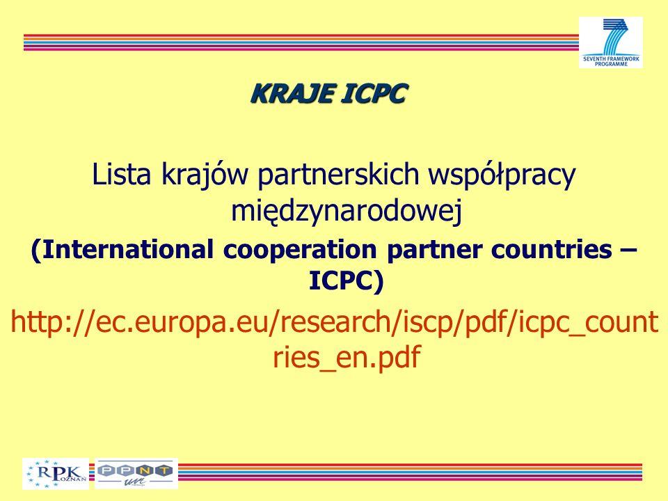 KRAJE ICPC Lista krajów partnerskich współpracy międzynarodowej (International cooperation partner countries – ICPC) http://ec.europa.eu/research/iscp/pdf/icpc_count ries_en.pdf