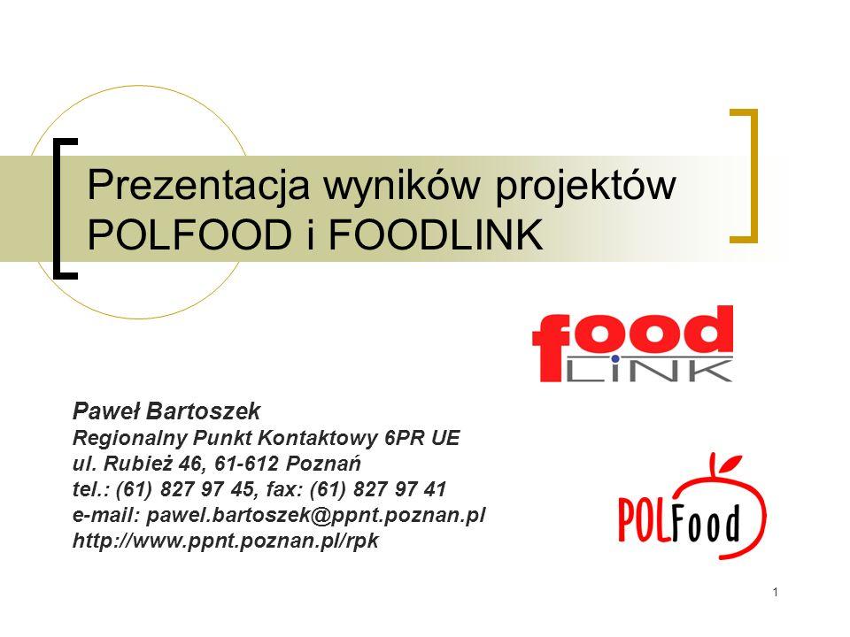 1 Prezentacja wyników projektów POLFOOD i FOODLINK Paweł Bartoszek Regionalny Punkt Kontaktowy 6PR UE ul. Rubież 46, 61-612 Poznań tel.: (61) 827 97 4