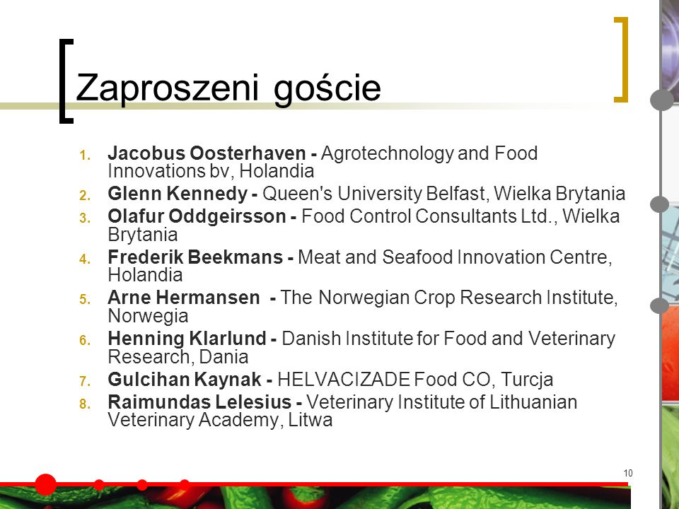 10 Zaproszeni goście 1. Jacobus Oosterhaven - Agrotechnology and Food Innovations bv, Holandia 2. Glenn Kennedy - Queen's University Belfast, Wielka B