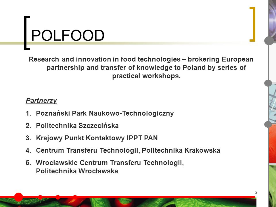 2 POLFOOD Research and innovation in food technologies – brokering European partnership and transfer of knowledge to Poland by series of practical workshops.