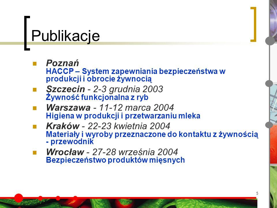 5 Publikacje Poznań HACCP – System zapewniania bezpieczeństwa w produkcji i obrocie żywnocią Szczecin - 2-3 grudnia 2003 Żywność funkcjonalna z ryb Warszawa - 11-12 marca 2004 Higiena w produkcji i przetwarzaniu mleka Kraków - 22-23 kwietnia 2004 Materiały i wyroby przeznaczone do kontaktu z żywnością - przewodnik Wrocław - 27-28 września 2004 Bezpieczeństwo produktów mięsnych