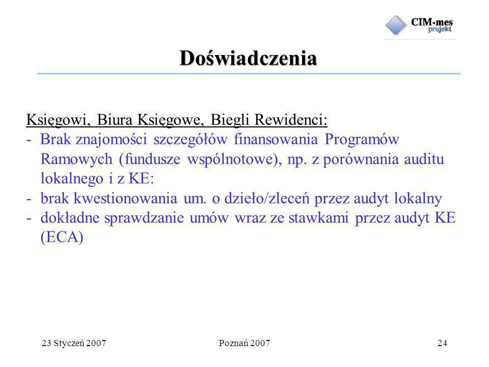 23 Styczeń 2007Poznań 200724 Doświadczenia Księgowi, Biura Księgowe, Biegli Rewidenci: - Brak znajomości szczegółów finansowania Programów Ramowych (fundusze wspólnotowe), np.