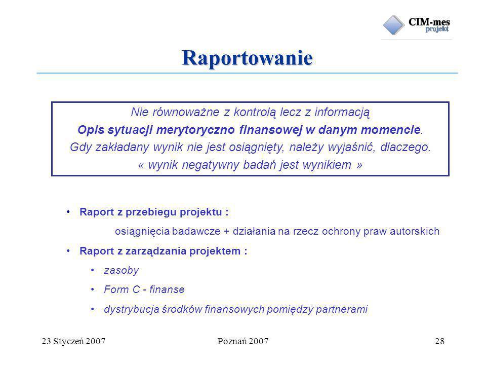23 Styczeń 2007Poznań 200728 Nie równoważne z kontrolą lecz z informacją Opis sytuacji merytoryczno finansowej w danym momencie.