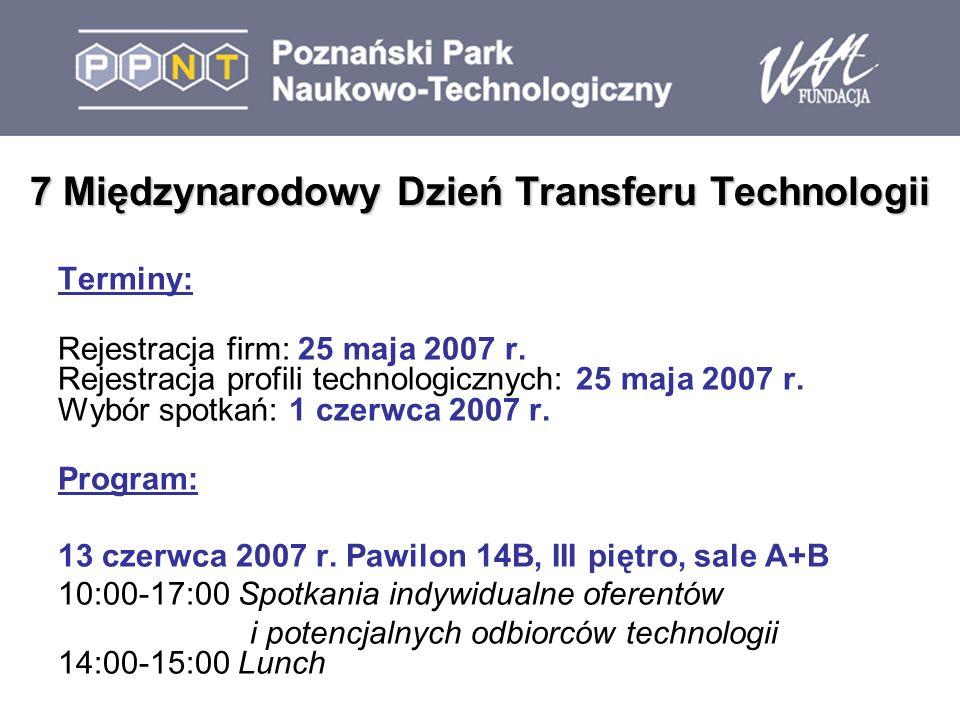 7 Międzynarodowy Dzień Transferu Technologii Terminy: Rejestracja firm: 25 maja 2007 r.