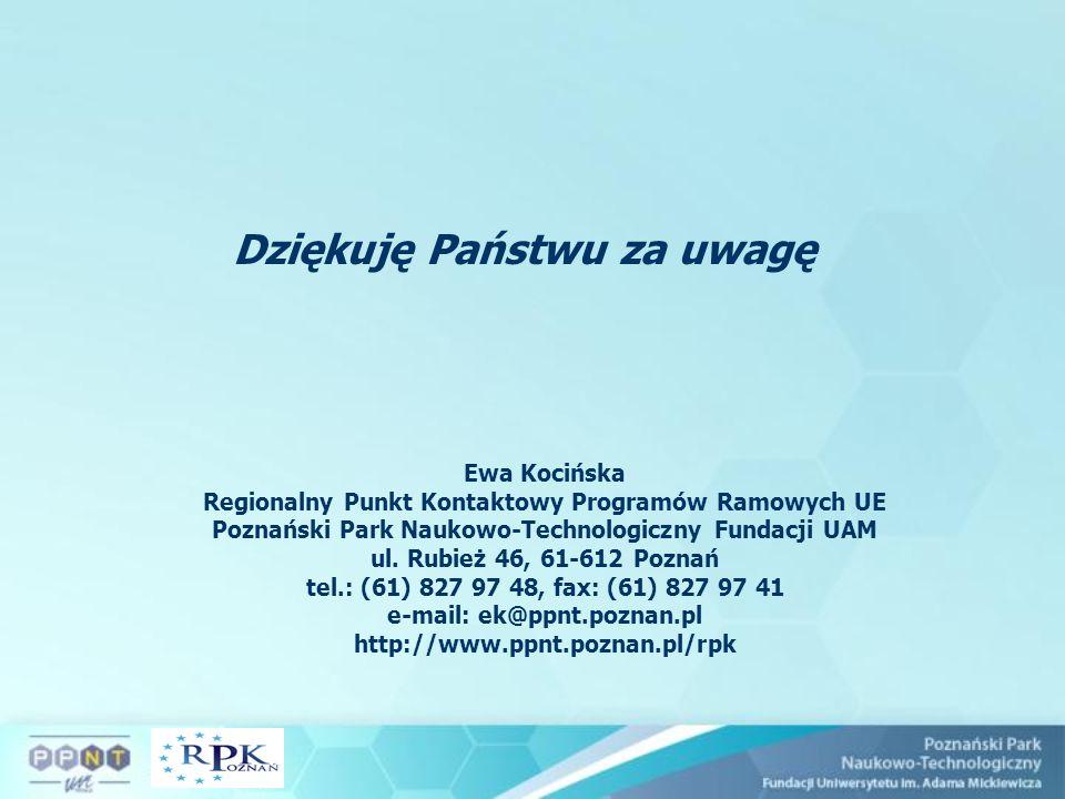 Dziękuję Państwu za uwagę Ewa Kocińska Regionalny Punkt Kontaktowy Programów Ramowych UE Poznański Park Naukowo-Technologiczny Fundacji UAM ul. Rubież