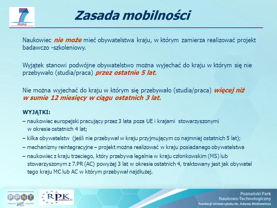 Zasada mobilności Naukowiec nie może mieć obywatelstwa kraju, w którym zamierza realizować projekt badawczo -szkoleniowy. Wyjątek stanowi podwójne oby