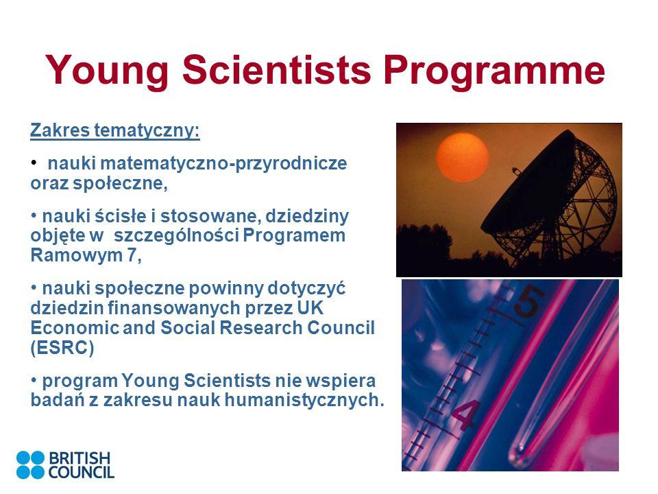 Young Scientists Programme Zakres tematyczny: nauki matematyczno-przyrodnicze oraz społeczne, nauki ścisłe i stosowane, dziedziny objęte w szczególności Programem Ramowym 7, nauki społeczne powinny dotyczyć dziedzin finansowanych przez UK Economic and Social Research Council (ESRC) program Young Scientists nie wspiera badań z zakresu nauk humanistycznych.
